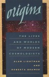 Origins: The Lives and Worlds of Modern Cosmologists - Alan Lightman, Roberta Brawer