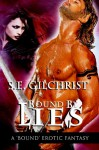 Bound by Lies (a Bound Erotic Fantasy) - S.E. Gilchrist