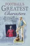 Football's Greatest Characters - Geoff Tibballs