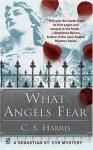 What Angels Fear - C.S. Harris