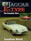 Jaguar E-Type: The Complete Story - Jonathan Wood