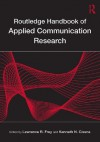 Routledge Handbook of Applied Communication Research (Routledge Communication Series) - Lawrence R. Frey, Kenneth N. Cissna