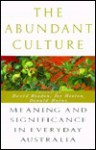 The Abundant Culture: Meaning and Significance in Everyday Australia - Donald Horne