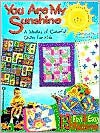 You Are My Sunshine: A Medley of Colorful Quilts for Kids - Christiane Meunier, Karen Bates