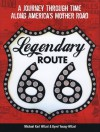 Legendary Route 66: A Journey Through Time Along America's Mother Road - Michael Karl Witzel, Gyvel Young-Witzel, Jim Ross