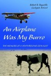 An Airplane Was My Burro: The Memoirs of a Venturesome Geologist - Robert Reynolds