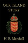 Our island story, a history of England for boys and girls; - H.E. Marshall