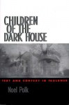 Children of the Dark House: Text and Context in Faulkner - Noel Polk
