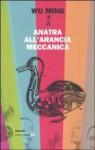 Anatra all'arancia meccanica. Racconti 2000-2010 - Wu Ming