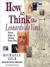 How to Think Like Leonardo da Vinci: Seven Steps to Genius Every Day (Audio) - Michael J. Gelb, Doug Ordunio