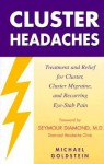 Cluster Headaches, Treatment and Relief: Treatment and Relief for Cluster, Cluster Migraine, and Recurring Eye-Stab Pain - Michael Goldstein