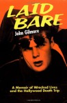 Laid Bare: A Memoir of Wrecked Lives and the Hollywood Death Trip - John Gilmore, Jeff Lyons