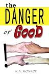 The Danger of Good - K.A. Monroe