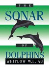 The Sonar of Dolphins - Whitlow W.L. Au