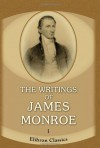 The Writings Of James Monroe: Including A Collection Of His Public And Private Papers And Correspondence Now For The First Time Printed. Volume 1. 1778 1794 - James Monroe