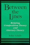Between the Lines: Relating Composition Theory and Literary Theory - John Schilb