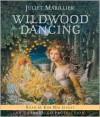 Wildwood Dancing - Juliet Marillier, Kim Mai Guest