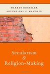 Secularism and Religion-Making Secularism and Religion-Making - Markus Dressler, Arvind Mandair