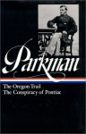 Francis Parkman : The Oregon Trail / The Conspiracy of Pontiac (The Library of America) - Francis Parkman, William Taylor