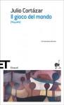 Il gioco del mondo (Rayuela) - Julio Cortázar, Omar Prego, Flaviarosa Nicoletti Rossini
