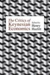 The Critics of Keynesian Economics - Henry Hazlitt