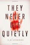 They Never Die Quietly - D.M. Annechino