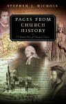 Pages From Church History: A Guided Tour of Christian Classics - Stephen J. Nichols