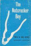 The Nutcracker Boy: An Autobiography by Herbert Lockyer - Herbert Lockyer