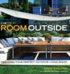 The Room Outside: Designing Your Perfect Outdoor Living Space - David Stevens, Jerry Harpur