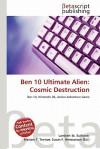 Ben 10 Ultimate Alien: Cosmic Destruction - Lambert M. Surhone, Mariam T. Tennoe, Susan F. Henssonow