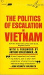 The Politics Of Escalation In Vietnam - Franz Schurmann, Peter Dale Scott, Reginald E. Zelnik, Arthur M. Schlesinger Jr.