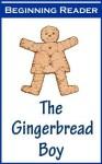 The Gingerbread Boy Beginning Reader [Illustrated] - Taylor Treadwell, Harriette, Margaret Free, Odendaal Sinclair, Riette, Frederick Richardson