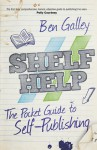 Shelf Help - The Pocket Guide To Self-Publishing - Ben Galley