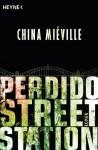 Perdido Street Station: Roman - China Miéville