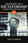 Anatomy of a Dictatorship: Inside the GDR 1949-1989 - Mary Fulbrook