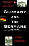 Germany and the Germans: The United Germany in the Mid-1990s; New Edition - John Ardagh, Katharina Ardagh