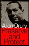 Preserve And Protect; A Novel - Allen Drury