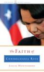 The Faith of Condoleeza Rice - Leslie Montgomery, Wayne Shepherd