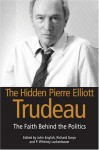 The Hidden Pierre Elliott Trudeau - P. W. Laclembaier, John English, Richard Gwyn, Whitney Lackenbauer