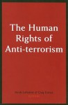 The Human Rights Of Anti Terrorism - Nicole LaViolette, Craig Forcese