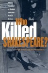 Who Killed Shakespeare: What's Happened to English Since the Radical Sixties - Patrick Brantlinger