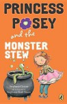 Princess Posey and the Monster Stew - Stephanie Greene, Stephanie Sisson