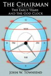 The Chairman: The Early Years and the God Clock - John Townsend