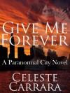 Give Me Forever - Celeste Carrara