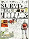 How Would You Survive in the Middle Ages? (How Would You Survive?) - Fiona MacDonald, David Salariya