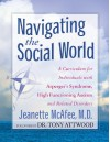 Navigating the Social World: A Curriculum for Individuals with Asperger's Syndrome, High Functioning Autism and Related Disorders - contains bonus CD-Rom with printable worksheets - Jeanette McAfee, Tony Attwood