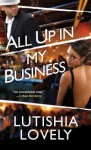All Up In My Business - Lutishia Lovely