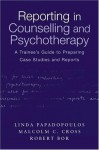 Reporting in Counselling and Psychotherapy: A Trainee's Guide to Preparing Case Studies and Reports - Robert Bor