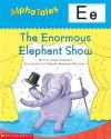 The Enormous Elephant Show (AlphaTales) - Liza Charlesworth, Nadine Bernard Westcott