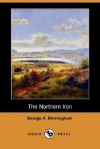 The Northern Iron - George A. Birmingham